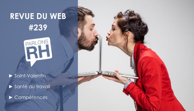 Revue du web #239 : Saint-Valentin, santé au travail et compétences