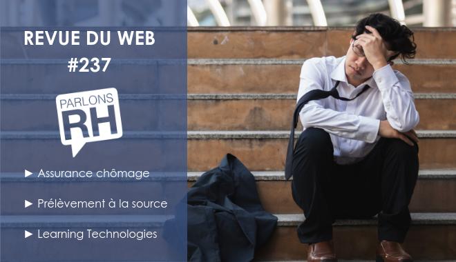 Revue du web #237 : Assurance chômage, Prélèvement à la source et Learning Technologies