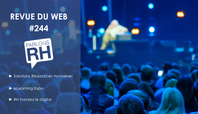 Revue du web #244 : Solutions Ressources Humaines, eLearning Expo et #RHHD