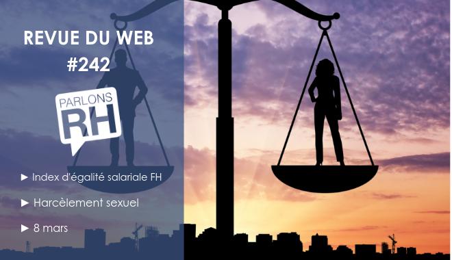 Revue du web #242 index de l'égalité salariale FH, harcèlement sexuel et 8 mars