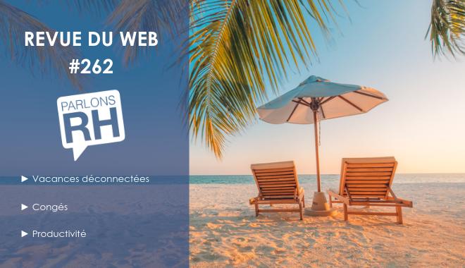 Revue du web 262 déconnexion, congés d'été, productivité