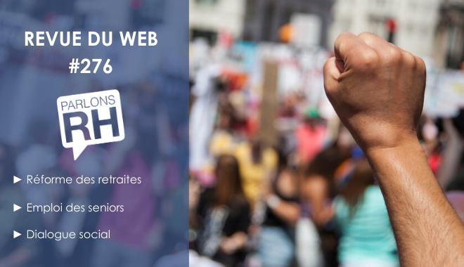 Revue du web #276 : réforme des retraites, emploi des seniors et dialogue social