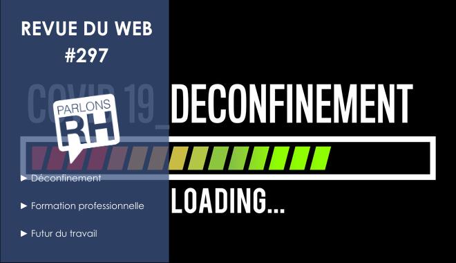 Revue du web #297 : préparation du déconfinement pour les entreprises, formation et futur du travail
