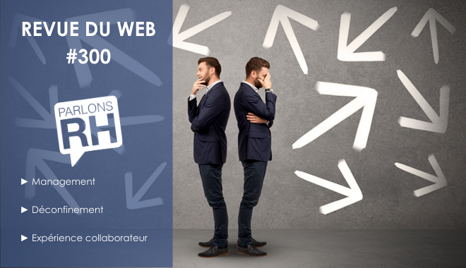 Revue du web 300 management deconfinement experience collaborateur