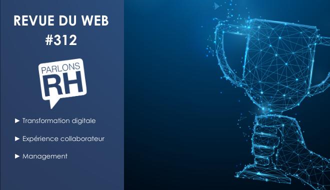 Revue du web #312 Transformation digitale, expérience collaborateur et management
