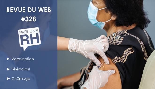 Revue du web #328 : vaccination, télétravail et chômage