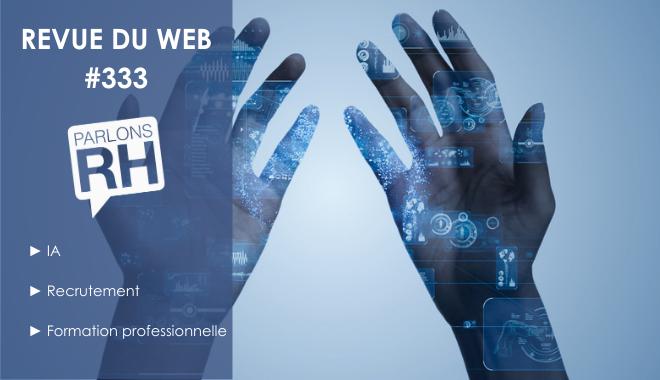 Revue du web #333 : IA, recrutement et formation professionnelle