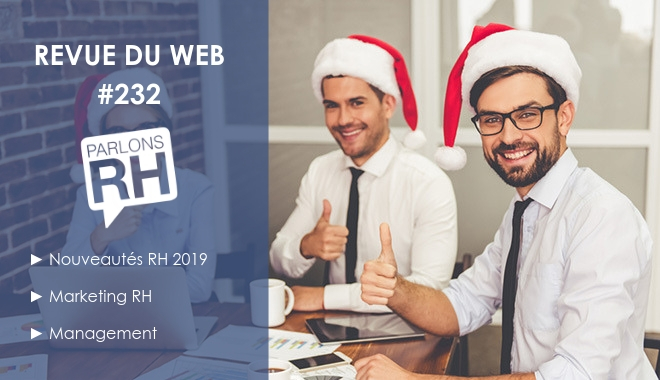 Revue du web 232 - nouveautés RH 2019, marketing RH, management
