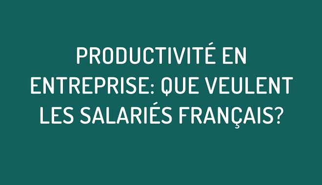 Productivité en entreprise : que veulent les salariés français ?