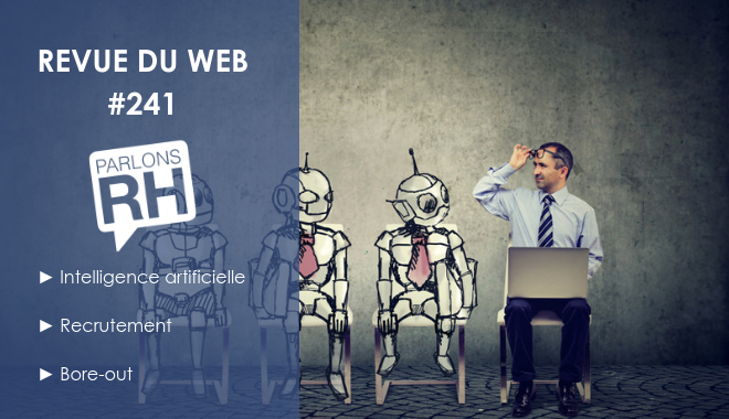 Revue du web #241 Intelligence artificielle, recrutement, bore-out