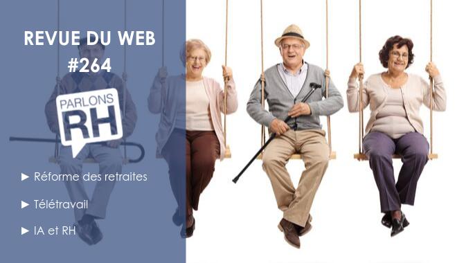 Revue du web #264 : réforme des retraites, télétravail, IA et RH