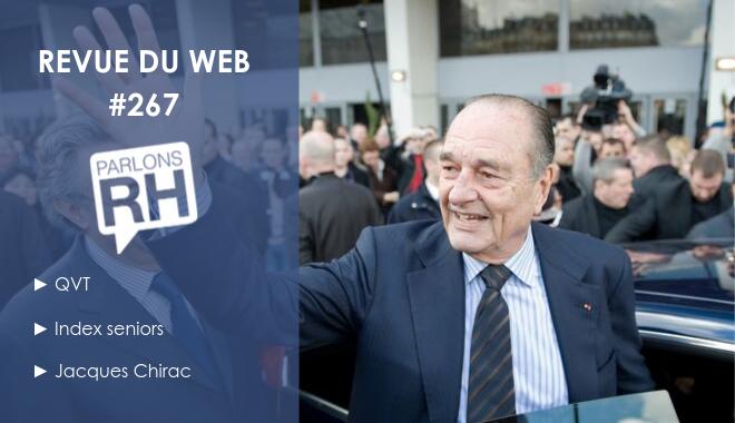 Revue du web 267 Qualité de vie au travail, index seniors ANDRH et Jacques Chirac